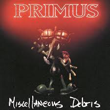 <b>Miscellaneous Debris</b> by <b>Primus</b> on Spotify