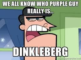 We all know who purple guy really is... Dinkleberg - Dinkleberg ... via Relatably.com