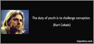 The duty of youth is to challenge corruption.
