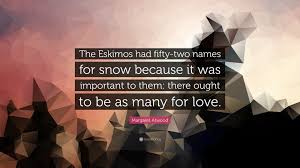 margaret atwood quote the eskimos had fifty two s for snow margaret atwood quote the eskimos had fifty two s for snow because it