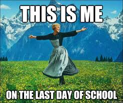 This is me on the last day of school - Sound of Music - quickmeme via Relatably.com