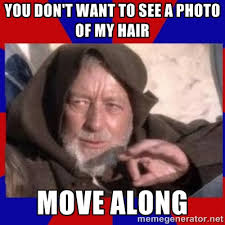 You don't want to see a photo of my hair move along - Obi Wan ... via Relatably.com