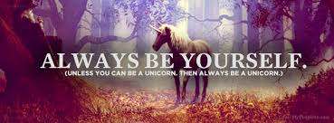 Quote - Always Be Yourself. Unless You Can Be A Unicorn... | Free ...