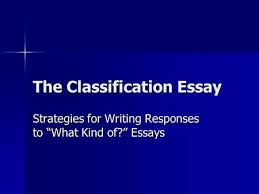 lecture nine division and classification iii types of writing  the classification essay strategies for writing responses to what kind of essays