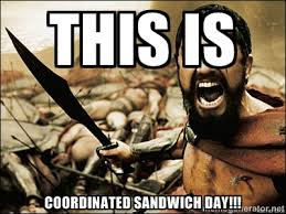 THIS IS COORDINATED SANDWICH DAY!!! - This Is Sparta Meme | Meme ... via Relatably.com
