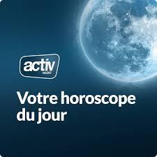 L'horoscope du jour avec ACTIV RADIO