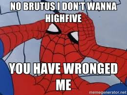 you have wronged This don't Sucks | i highfive - Meme brutus wanna ... via Relatably.com