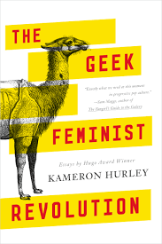 the geek feminist revolution   kameron hurley