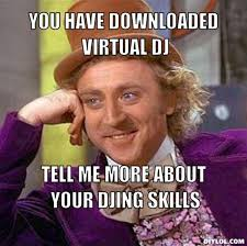 DIYLOL - You have downloaded virtual DJ Tell me more about your ... via Relatably.com