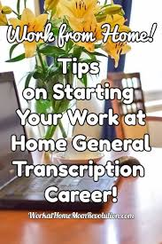 top ideas about work at home jobs work from home tips on starting a work at home general transcription career as well as a list
