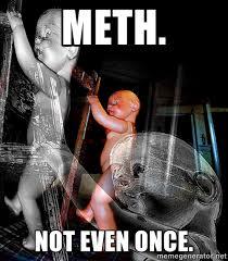 METH. NOT EVEN ONCE. - dead babies   Meme Generator via Relatably.com