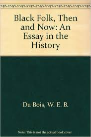 black folk  then and now  an essay in the history  w  e  b  du    black folk  then and now  an essay in the history  w  e  b  du bois      amazon com  books