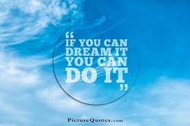 If you can dream it you can do it via Relatably.com