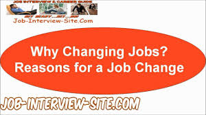 why changing jobs reasons for a job change why changing jobs reasons for a job change