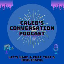 Caleb's Conversation Podcast