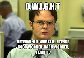 D.W.I.G.H.T Determined, Worker, Intense, Good worker, Hard worker ... via Relatably.com