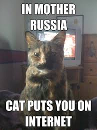 In Mother Russia Cat puts you on internet - Motherland Kat - quickmeme via Relatably.com