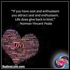 If you have zest and enthusiasm you attract zest and enthusiasm ...