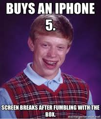 buys an iphone 5. screen breaks after fumbling with the box. - Bad ... via Relatably.com