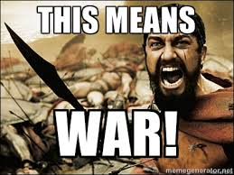 THIS MEANS WAR! - This Is Sparta Meme   Meme Generator via Relatably.com