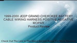 1999 2000 jeep grand cherokee battery cable wiring harness 2000 Jeep Cherokee Wiring Harness 1999 2000 jeep grand cherokee battery cable wiring harness positive negative mopar review wiring harness 2000 jeep grand cherokee