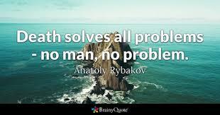 Anatoly Rybakov - Death solves all <b>problems</b> - <b>no man</b>, <b>no</b>...