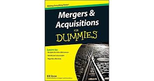<b>Mergers and</b> Acquisitions For Dummies by <b>Bill Snow</b>