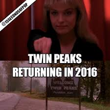 Twin Peaks Returning in 2016 To Showtime | @15secondsofpop via Relatably.com