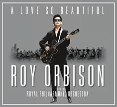 A Love So Beautiful: <b>Roy Orbison</b> & The Royal Philharmonic Orchestra