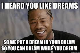 I heard you like dreams So we put a dream in your dream so you can ... via Relatably.com