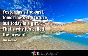 Image result for saying:  Remember the past, dream about the future, live for today