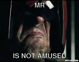 Dredd Is Not Amused Meme Generator - DIY LOL via Relatably.com