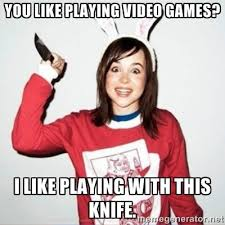 You like playing video games? I like playing with this knife ... via Relatably.com