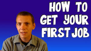 how to get your first job how to get your first job