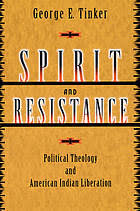 george e tinker spirit and resistance political theology american indian liberation