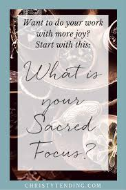 what is your sacred focus it s about doing less more joy want to do your work more joy start finding your sacred focus