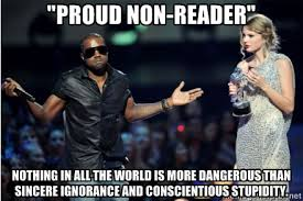 "Proud non-reader"" Nothing in all the world is more dangerous than ... via Relatably.com"