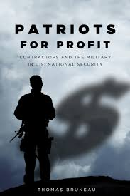 patriots for profit contractors and the military in u s national patriots for profit contractors and the military in u s national security thomas c bruneau