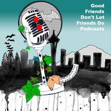 Good Friends Don't Let Friends Do Podcasts