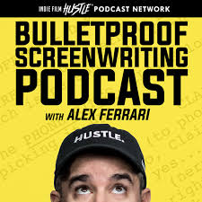 Bulletproof Screenwriting™ Podcast with Alex Ferrari