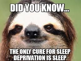 Meme Maker - Did you know... the only cure for sleep deprivation ... via Relatably.com