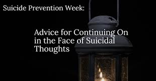 advice for continuing on in the face of suicidal thoughts for national suicide prevention week we sent an email to our audience asking them a few questions about their experience suicidal thoughts