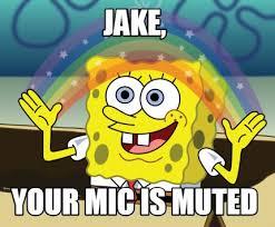 Meme Maker - Jake, your mic is muted Meme Maker! via Relatably.com