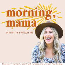 MORNING, MAMA | Heal From the Past, Parent with Purpose, and Live Out Your Calling - Mental Health, Parenting Help, Christian Mindset, Anxious Mom, Overcome Overwhelm