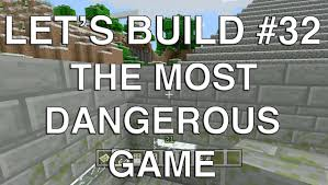 let s build in minecraft the most dangerous game let s build in minecraft the most dangerous game