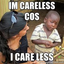 im careless cos I CARE LESS - skeptical black kid | Meme Generator via Relatably.com