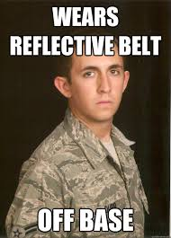 Wears Reflective belt Off base - Tech School Airman - quickmeme via Relatably.com