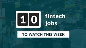 10 fintech jobs to watch this week