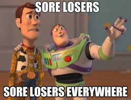 sore losers sore losers everywhere - Toy Story - quickmeme via Relatably.com