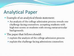 a howto what a thesis statement is not it is not a title a  analytical paper example of an analytical thesis statement an analysis of the college admission process